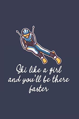 Ski Like A Girl And You'll Be There Faster:...