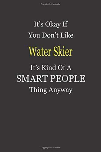 It's Okay If You Don't Like Water Skier It's...