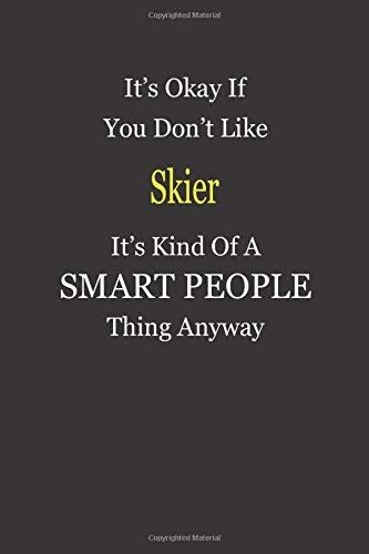 It's Okay If You Don't Like Skier It's Kind...